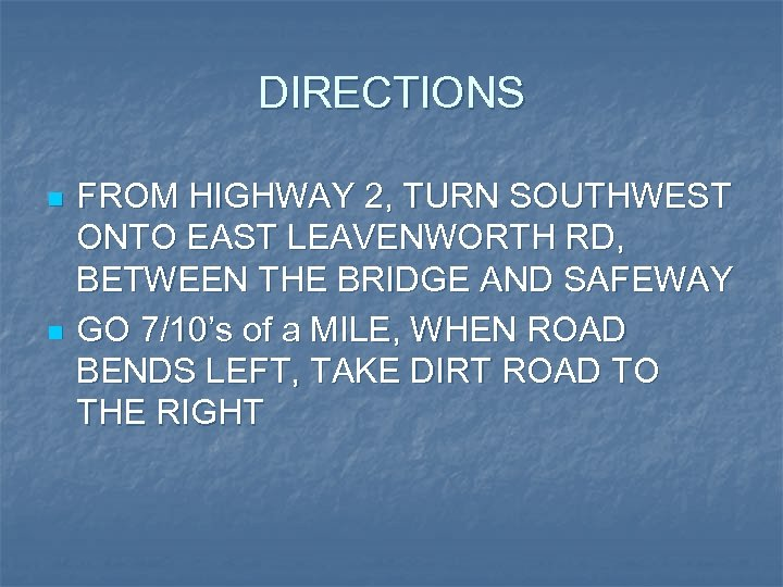 DIRECTIONS n n FROM HIGHWAY 2, TURN SOUTHWEST ONTO EAST LEAVENWORTH RD, BETWEEN THE