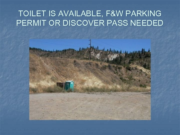 TOILET IS AVAILABLE, F&W PARKING PERMIT OR DISCOVER PASS NEEDED