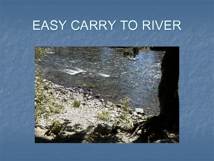 EASY CARRY TO RIVER
