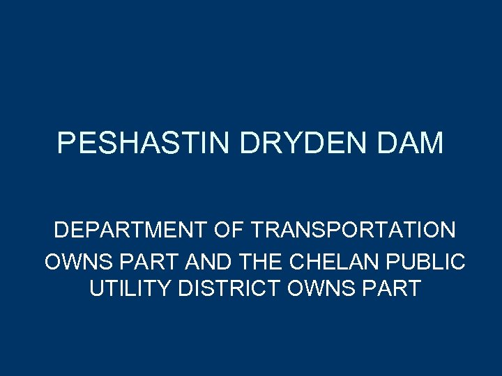 PESHASTIN DRYDEN DAM DEPARTMENT OF TRANSPORTATION OWNS PART AND THE CHELAN PUBLIC UTILITY DISTRICT