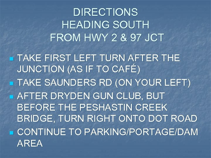 DIRECTIONS HEADING SOUTH FROM HWY 2 & 97 JCT n n TAKE FIRST LEFT