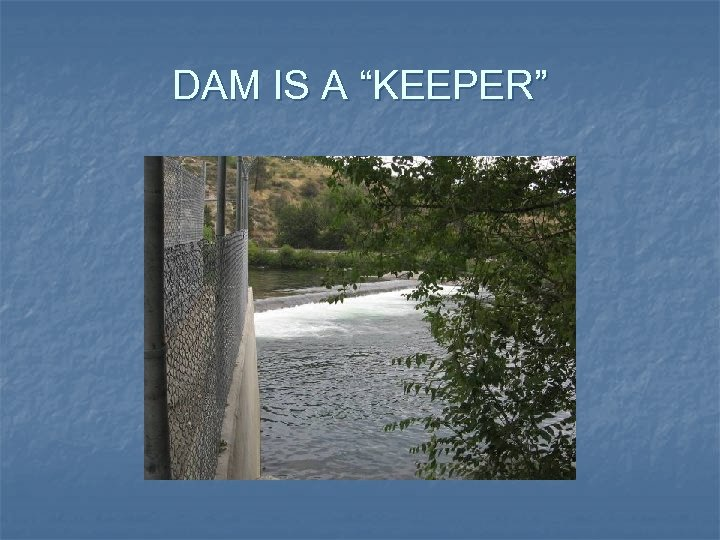 "DAM IS A ""KEEPER"""