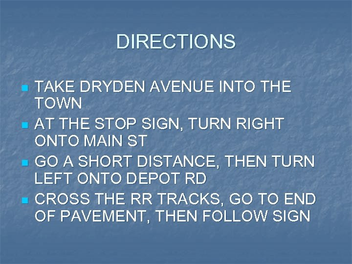 DIRECTIONS n n TAKE DRYDEN AVENUE INTO THE TOWN AT THE STOP SIGN, TURN
