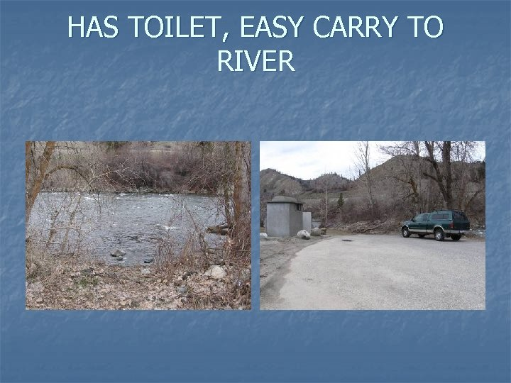 HAS TOILET, EASY CARRY TO RIVER