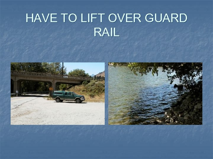 HAVE TO LIFT OVER GUARD RAIL