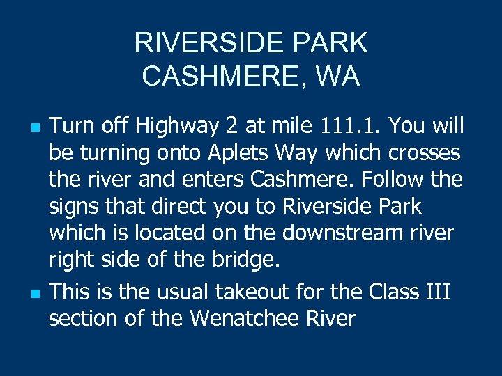 RIVERSIDE PARK CASHMERE, WA n n Turn off Highway 2 at mile 111. 1.