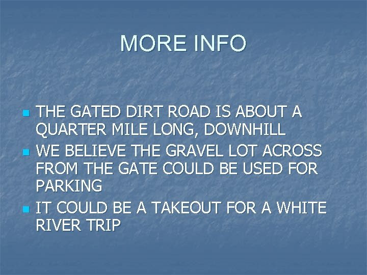 MORE INFO n n n THE GATED DIRT ROAD IS ABOUT A QUARTER MILE