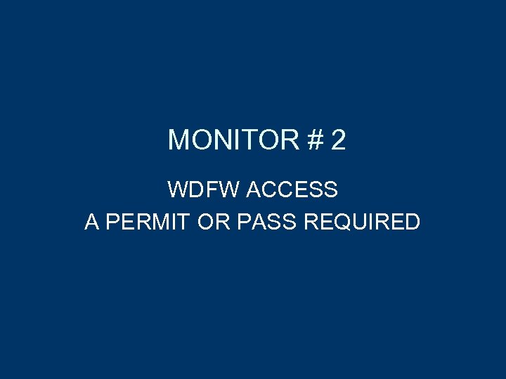 MONITOR # 2 WDFW ACCESS A PERMIT OR PASS REQUIRED