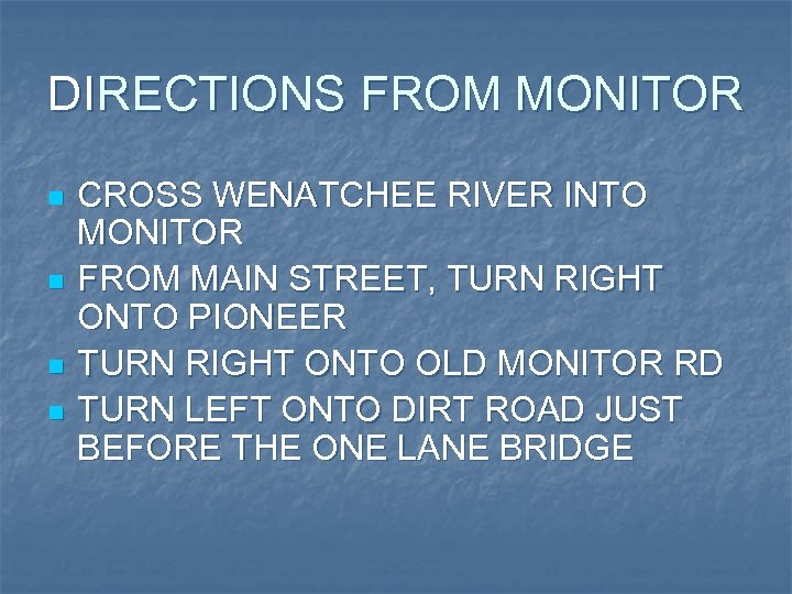 DIRECTIONS FROM MONITOR n n CROSS WENATCHEE RIVER INTO MONITOR FROM MAIN STREET, TURN