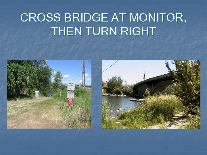 CROSS BRIDGE AT MONITOR, THEN TURN RIGHT