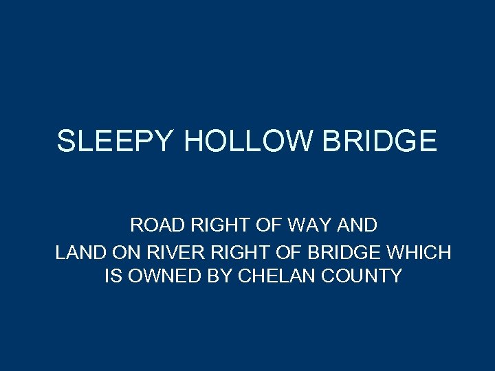 SLEEPY HOLLOW BRIDGE ROAD RIGHT OF WAY AND LAND ON RIVER RIGHT OF BRIDGE