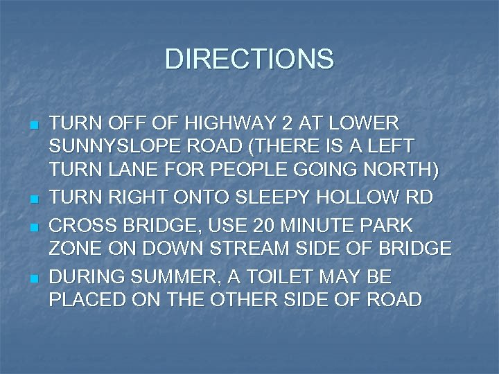 DIRECTIONS n n TURN OFF OF HIGHWAY 2 AT LOWER SUNNYSLOPE ROAD (THERE IS