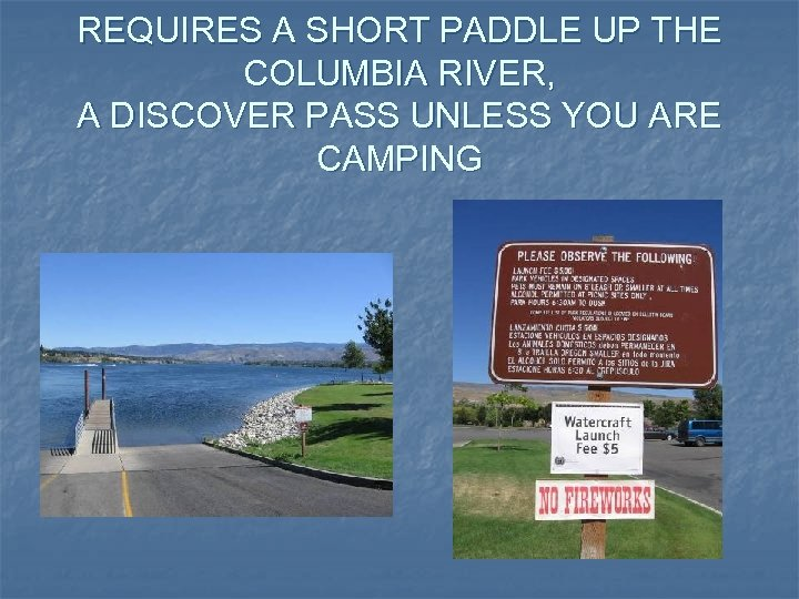REQUIRES A SHORT PADDLE UP THE COLUMBIA RIVER, A DISCOVER PASS UNLESS YOU ARE