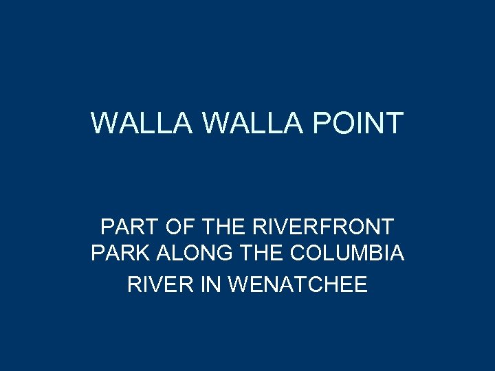 WALLA POINT PART OF THE RIVERFRONT PARK ALONG THE COLUMBIA RIVER IN WENATCHEE