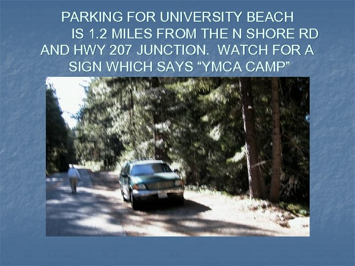 PARKING FOR UNIVERSITY BEACH IS 1. 2 MILES FROM THE N SHORE RD AND