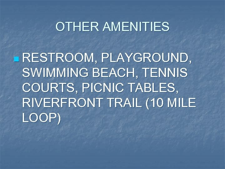 OTHER AMENITIES n RESTROOM, PLAYGROUND, SWIMMING BEACH, TENNIS COURTS, PICNIC TABLES, RIVERFRONT TRAIL (10