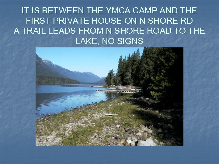 IT IS BETWEEN THE YMCA CAMP AND THE FIRST PRIVATE HOUSE ON N SHORE