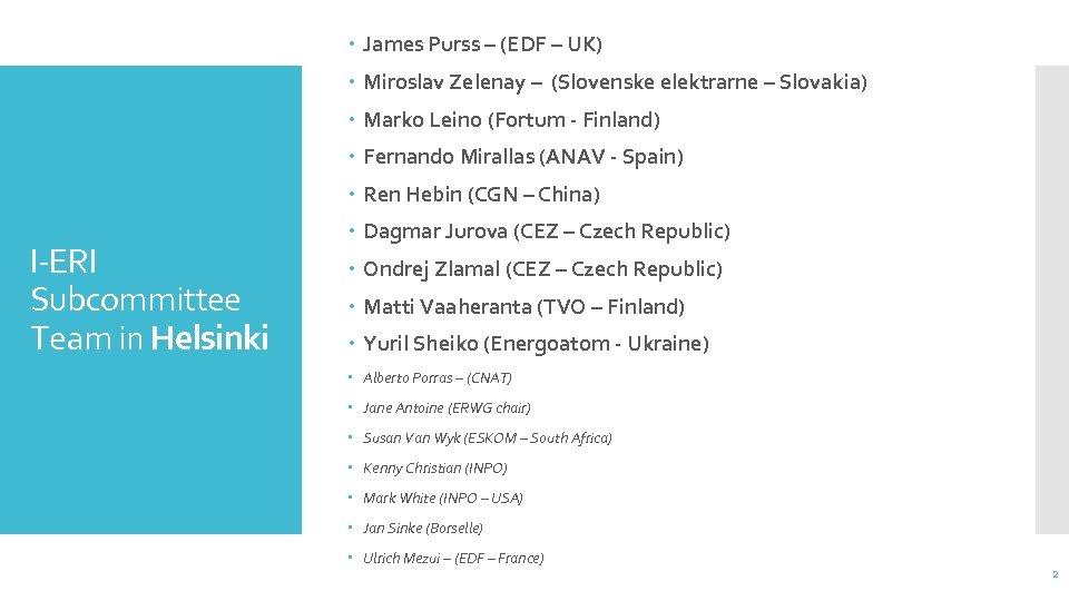James Purss – (EDF – UK) Miroslav Zelenay – (Slovenske elektrarne – Slovakia)