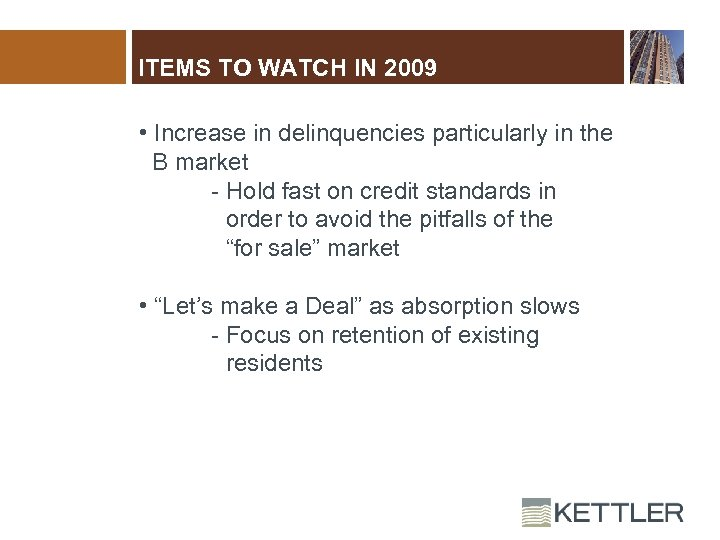 ITEMS TO WATCH IN 2009 • Increase in delinquencies particularly in the B market