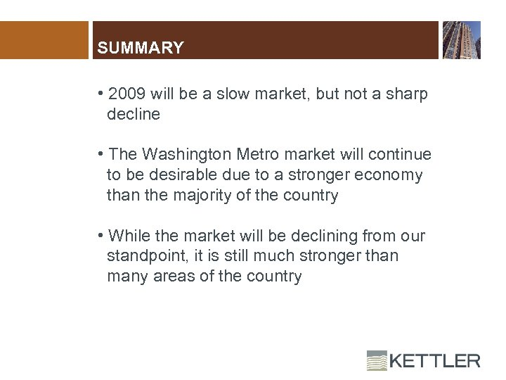 SUMMARY • 2009 will be a slow market, but not a sharp decline •
