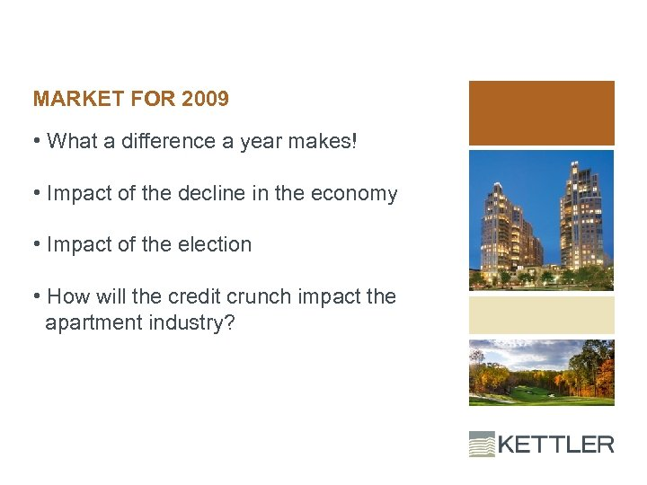 MARKET FOR 2009 • What a difference a year makes! • Impact of the