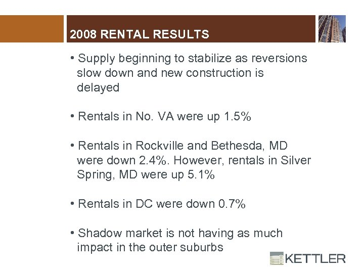 2008 RENTAL RESULTS • Supply beginning to stabilize as reversions slow down and new
