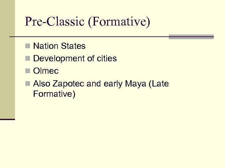 Pre-Classic (Formative) n Nation States n Development of cities n Olmec n Also Zapotec