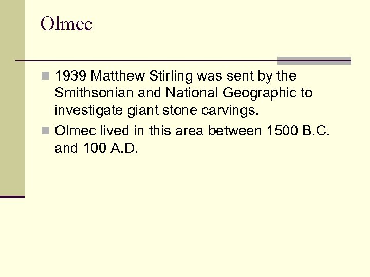 Olmec n 1939 Matthew Stirling was sent by the Smithsonian and National Geographic to