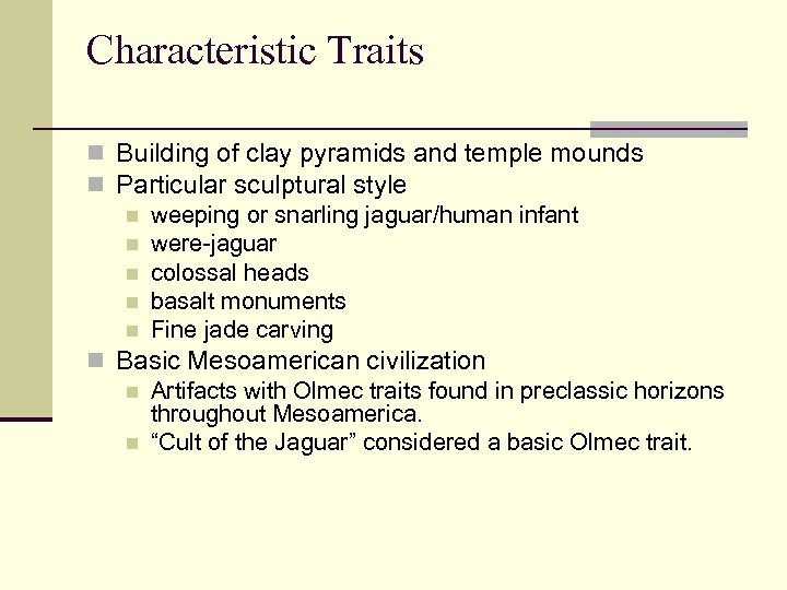 Characteristic Traits n Building of clay pyramids and temple mounds n Particular sculptural style