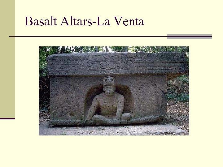 Basalt Altars-La Venta