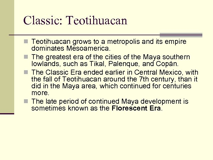 Classic: Teotihuacan n Teotihuacan grows to a metropolis and its empire dominates Mesoamerica. n