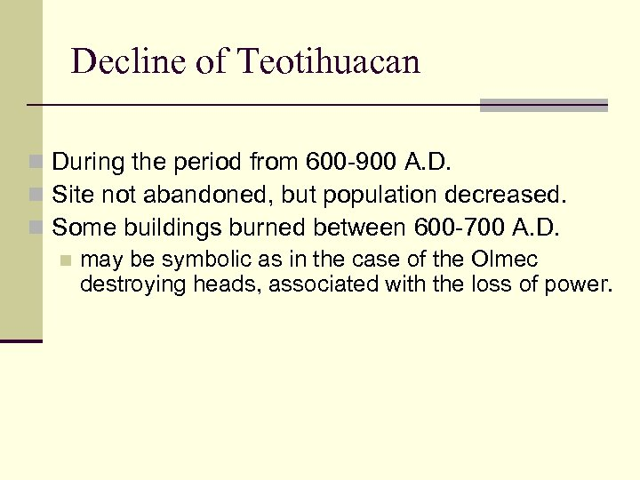 Decline of Teotihuacan n During the period from 600 -900 A. D. n Site