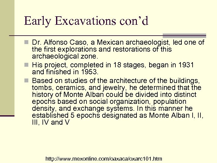 Early Excavations con'd n Dr. Alfonso Caso, a Mexican archaeologist, led one of the
