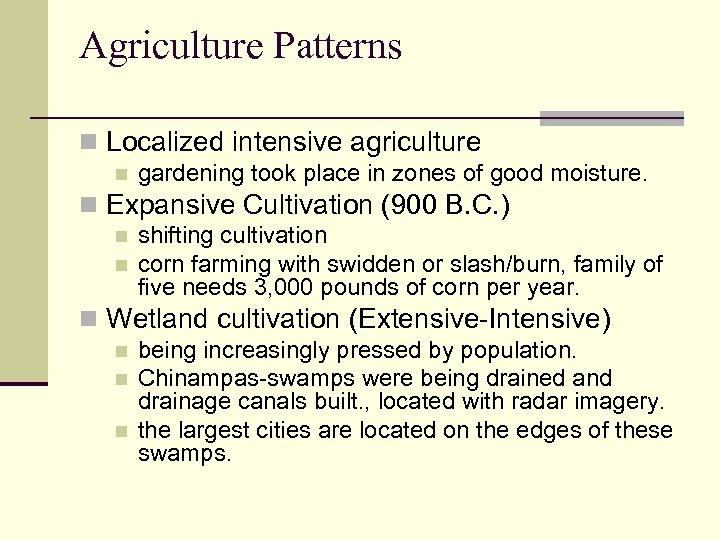 Agriculture Patterns n Localized intensive agriculture n gardening took place in zones of good