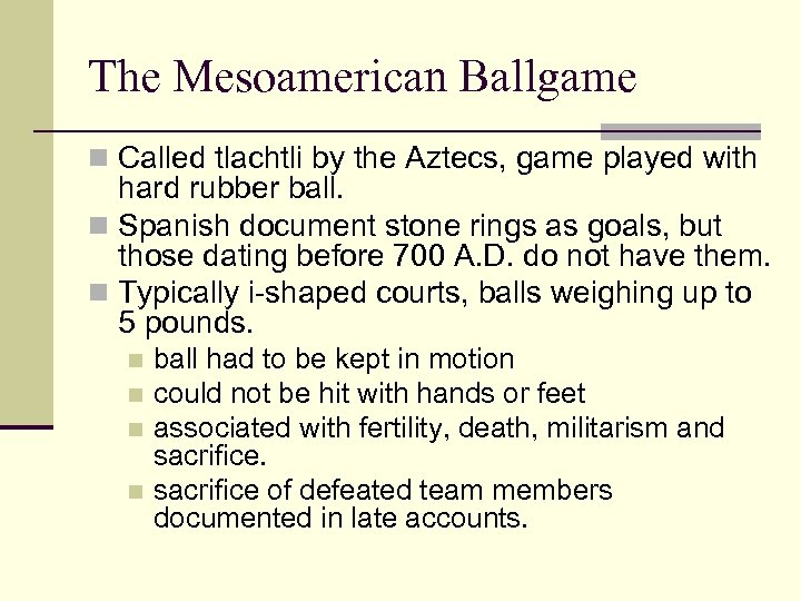 The Mesoamerican Ballgame n Called tlachtli by the Aztecs, game played with hard rubber