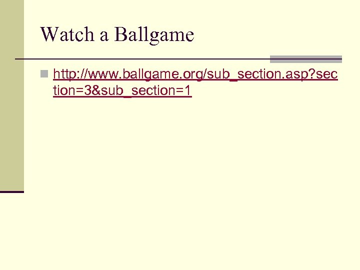 Watch a Ballgame n http: //www. ballgame. org/sub_section. asp? sec tion=3&sub_section=1