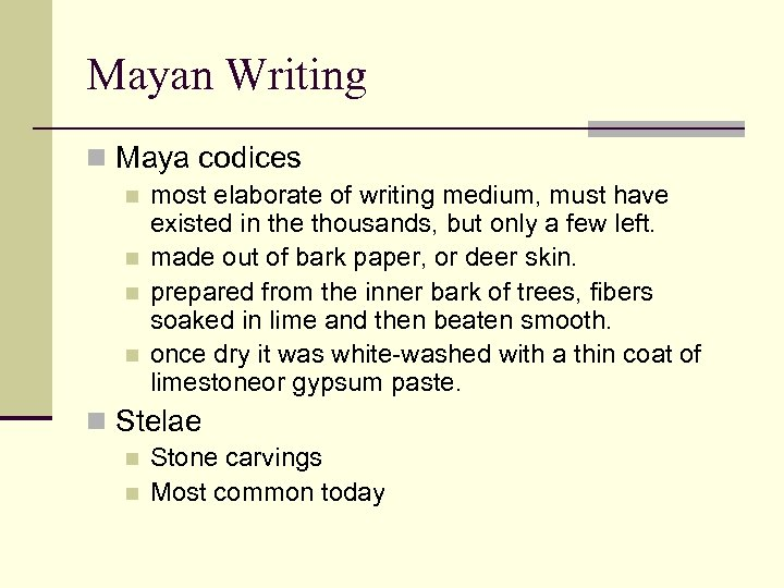Mayan Writing n Maya codices n n most elaborate of writing medium, must have
