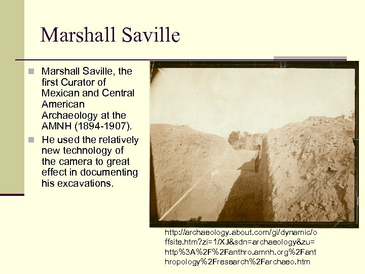 Marshall Saville n Marshall Saville, the first Curator of Mexican and Central American Archaeology