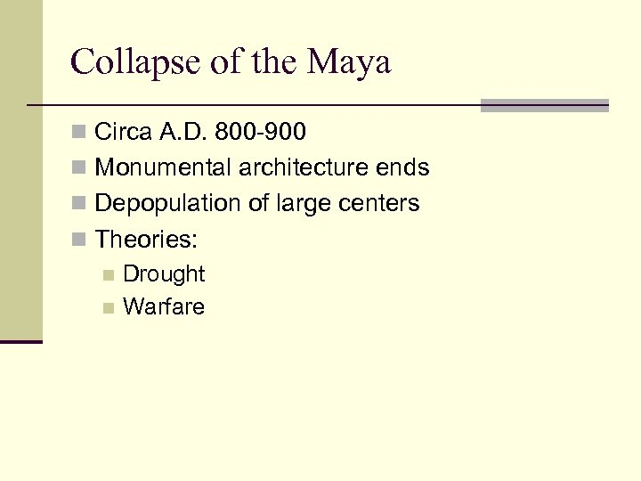 Collapse of the Maya n Circa A. D. 800 -900 n Monumental architecture ends