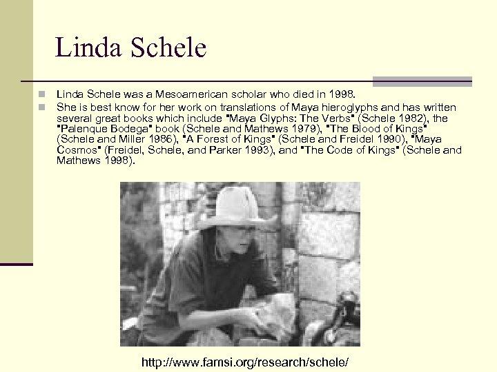 Linda Schele n n Linda Schele was a Mesoamerican scholar who died in 1998.