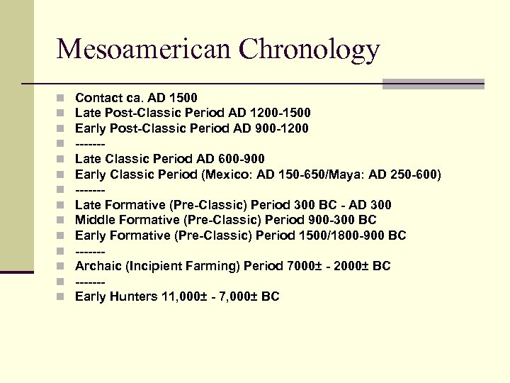 Mesoamerican Chronology n n n n Contact ca. AD 1500 Late Post-Classic Period AD