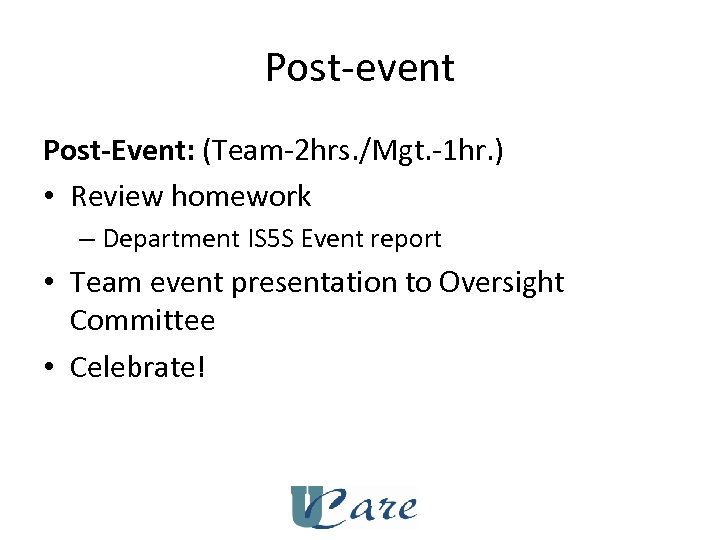 Post-event Post-Event: (Team-2 hrs. /Mgt. -1 hr. ) • Review homework – Department IS
