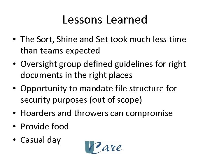Lessons Learned • The Sort, Shine and Set took much less time than teams