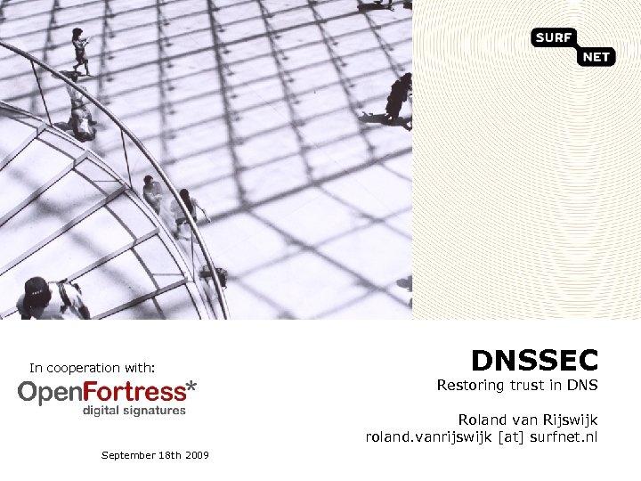 In cooperation with: DNSSEC Restoring trust in DNS Roland van Rijswijk roland. vanrijswijk [at]