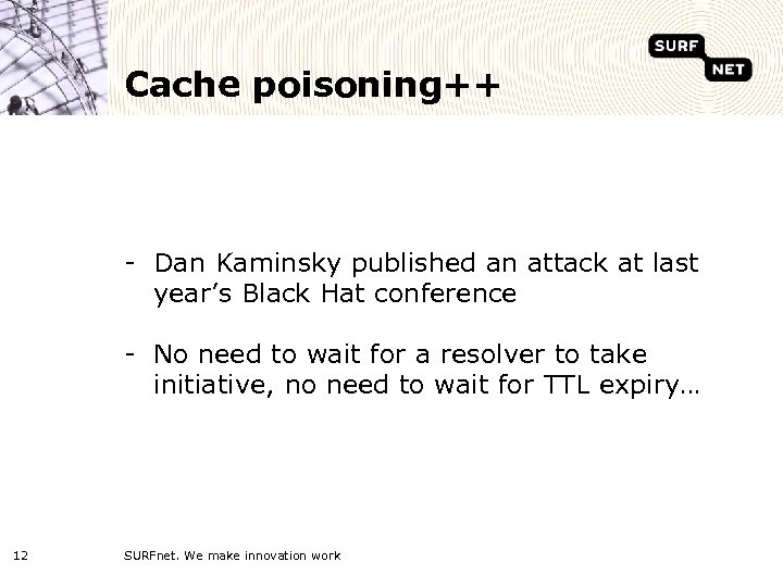Cache poisoning++ - Dan Kaminsky published an attack at last year's Black Hat conference