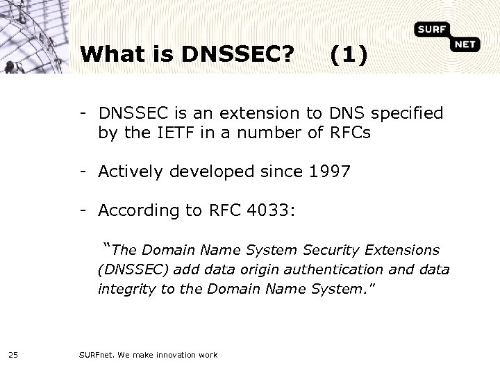 What is DNSSEC? (1) - DNSSEC is an extension to DNS specified by the