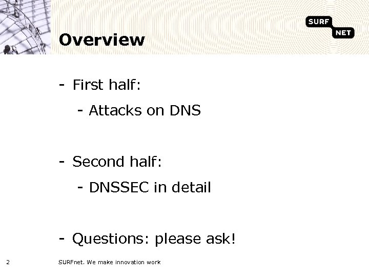 Overview - First half: - Attacks on DNS - Second half: - DNSSEC in
