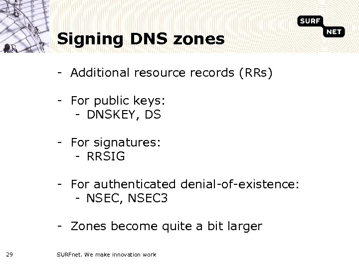 Signing DNS zones - Additional resource records (RRs) - For public keys: - DNSKEY,