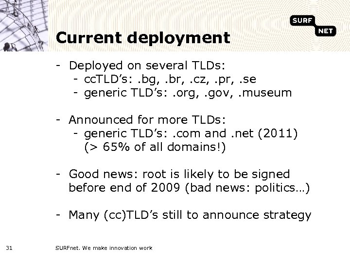 Current deployment - Deployed on several TLDs: - cc. TLD's: . bg, . br,