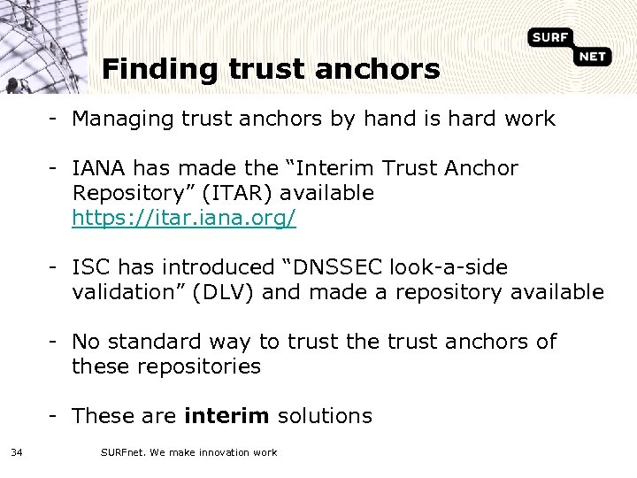 Finding trust anchors - Managing trust anchors by hand is hard work - IANA